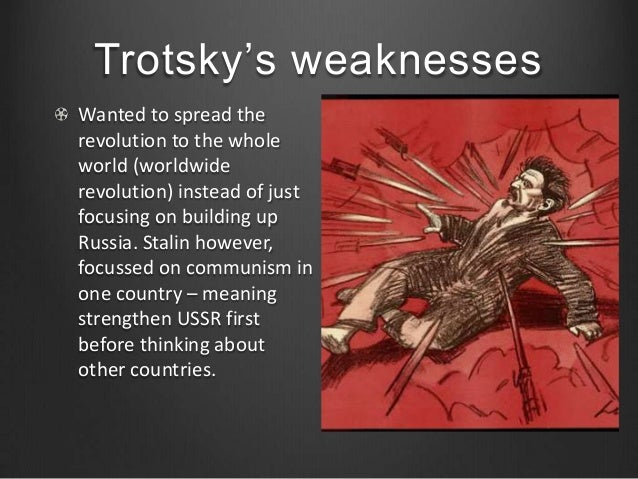 trotskys weakness and the rise to power of stalin Stalin, upon his rise to power in 1929 however on the other hand it could be due to other factors such as the sovnarkom and the weakness of the white's.
