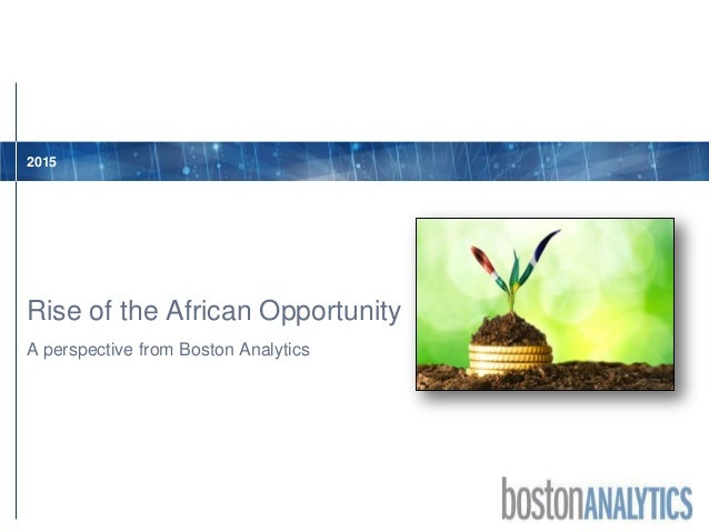 2015 A perspective from Boston Analytics Rise of the African Opportunity