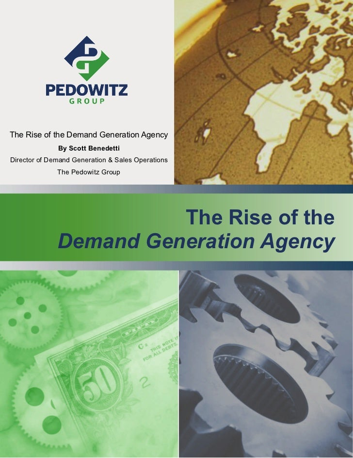 The Rise of the Demand Generation Agency              By Scott BenedettiDirector of Demand Generation & Sales Operations  ...