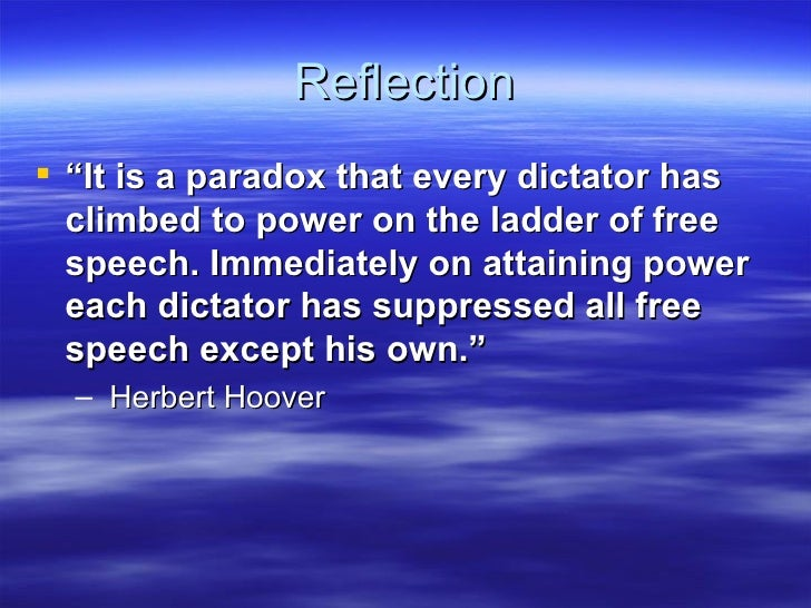 "Reflection ""It is a paradox that every dictator has  climbed to power on the ladder of free  speech. Immediately on attai..."