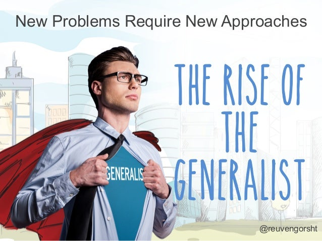 The Rise of the Generalist New Problems Require New Approaches @reuvengorsht