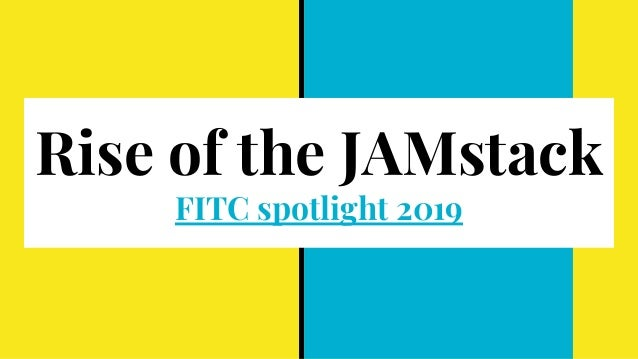 Rise of the JAMstack FITC spotlight 2019