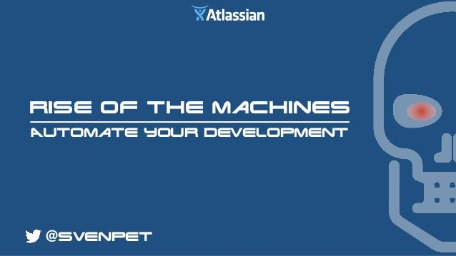 Rise of the machines Automate your development @svenpet