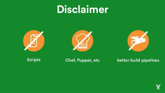Disclaimer Scripts Chef, Puppet, etc better build pipelines
