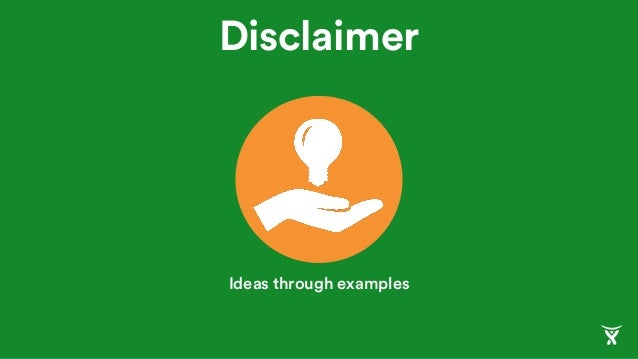 Disclaimer Ideas through examples