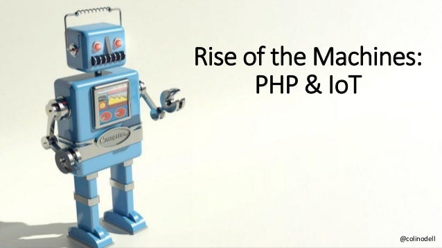 Rise of the Machines: PHP & IoT @colinodell