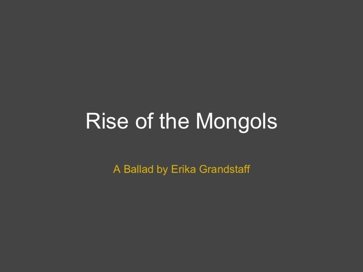 Rise of the Mongols A Ballad by Erika Grandstaff