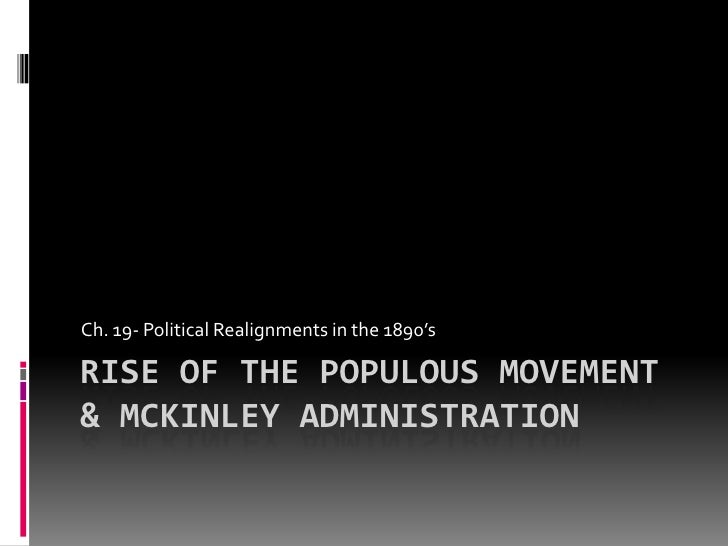 Rise of the Populous Movement & McKinley Administration <br />Ch. 19- Political Realignments in the 1890's  <br />
