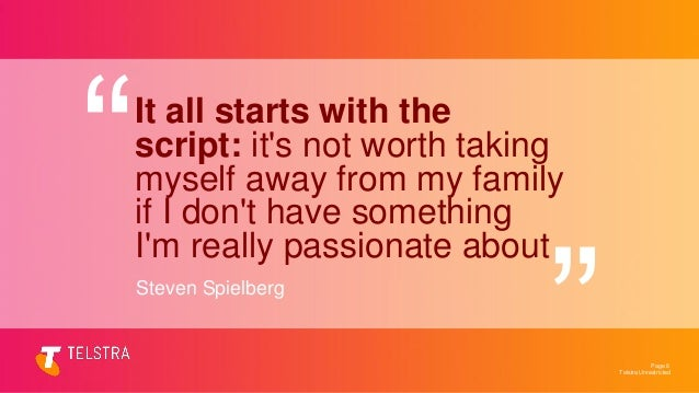 Telstra Unrestricted Page 6 It all starts with the script: it's not worth taking myself away from my family if I don't hav...