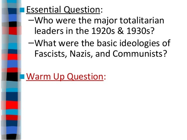 ■Essential Question: –Who were the major totalitarian leaders in the 1920s & 1930s? –What were the basic ideologies of Fas...