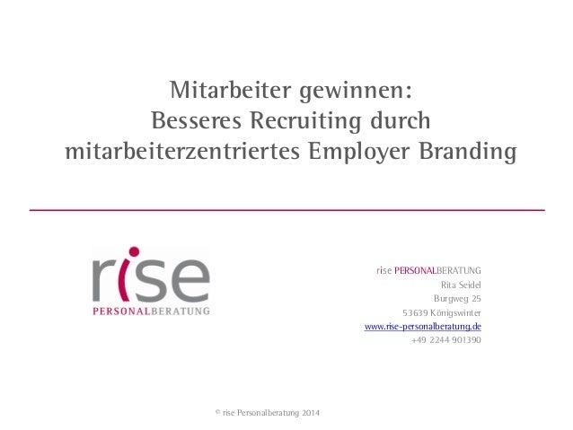 rise PERSONALBERATUNG Rita Seidel Burgweg 25 53639 Königswinter www.rise-personalberatung.de +49 2244 901390 Mitarbeiter g...