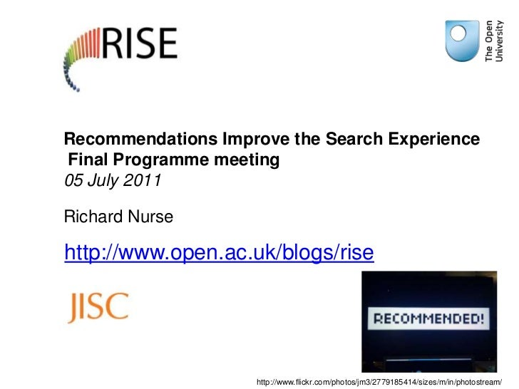Recommendations Improve the Search Experience Final Programme meeting05 July 2011 Richard Nurse<br />http://www.open.ac.uk...
