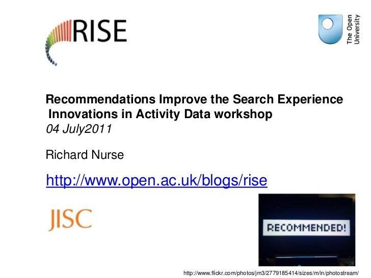 Recommendations Improve the Search Experience Innovations in Activity Data workshop04 July2011 Richard Nurse<br />http://w...