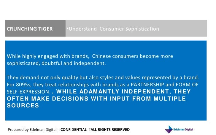 Prepared by Edelman Digital  # CONFIDENTIAL  #ALL RIGHTS RESERVED  CRUNCHING TIGER <ul><li>Understand  Consumer Sophistica...