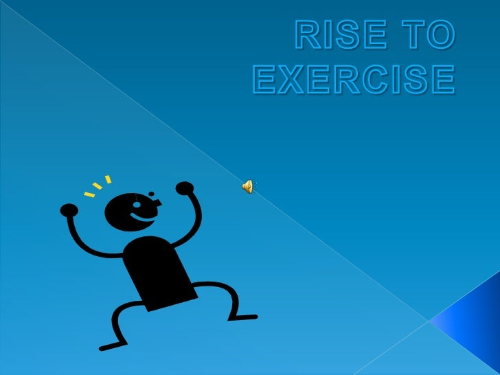 RISE TO EXERCISE<br />