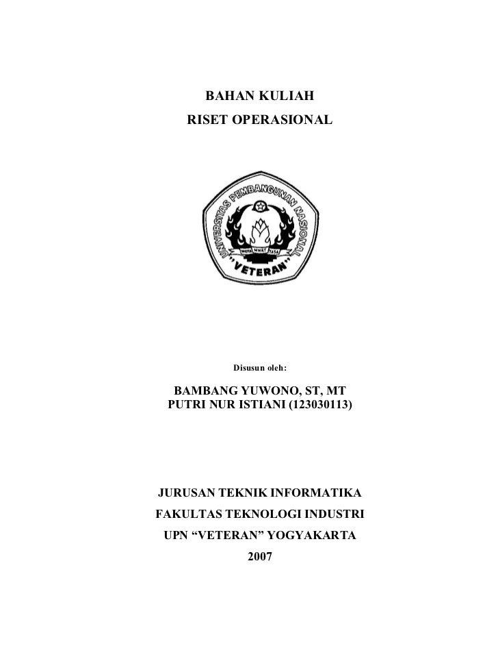 BAHAN KULIAH    RISET OPERASIONAL           Disusun oleh:  BAMBANG YUWONO, ST, MT PUTRI NUR ISTIANI (123030113)JURUSAN TEK...