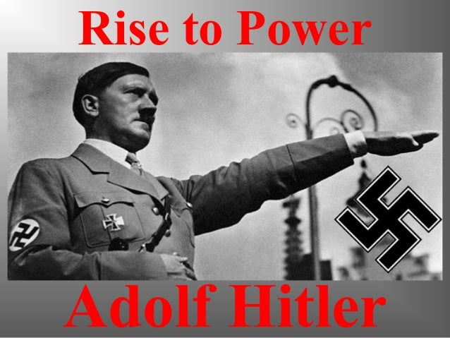 a history of adolf hitlers rise to power in germany Hitler was a man who left a big mark on world history because he was given the freedom and power to do as he pleased as the chancellor.