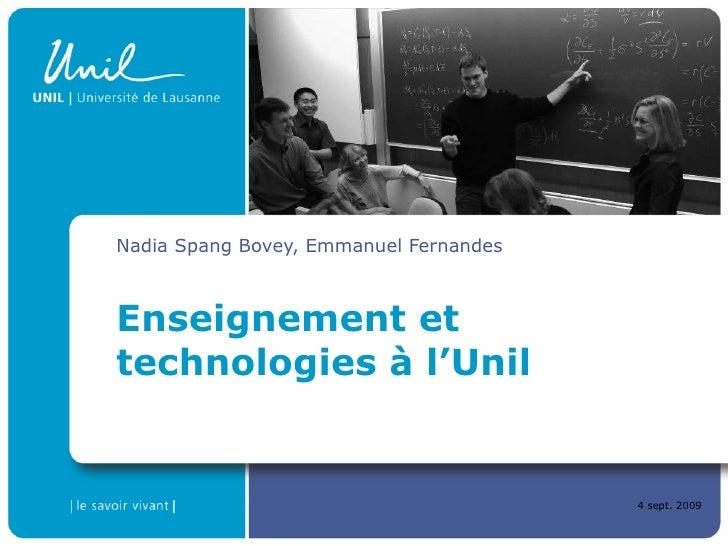 Enseignement et technologies à l'Unil Nadia Spang Bovey, Emmanuel Fernandes 4 sept. 2009