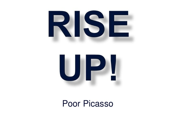 RISE  UP!<br />Poor Picasso<br />