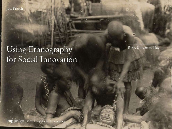 Jon Freach<br />Using Ethnography<br />for Social Innovation<br />RISE University Day<br />© 2011 confidential & proprieta...