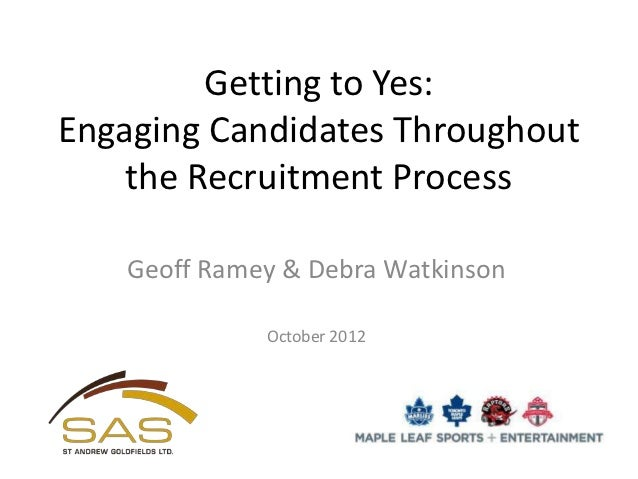 Getting to Yes:Engaging Candidates Throughout    the Recruitment Process   Geoff Ramey & Debra Watkinson             Octob...