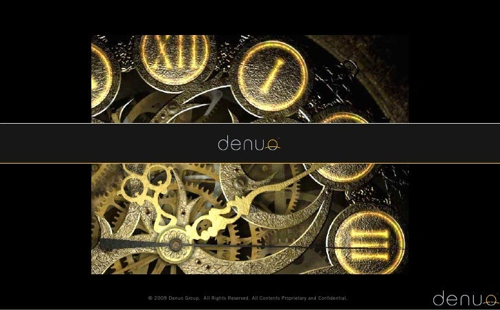 © 2009 Denuo Group. All Rights Reserved. All Contents Proprietary and Confidential.                                        ...
