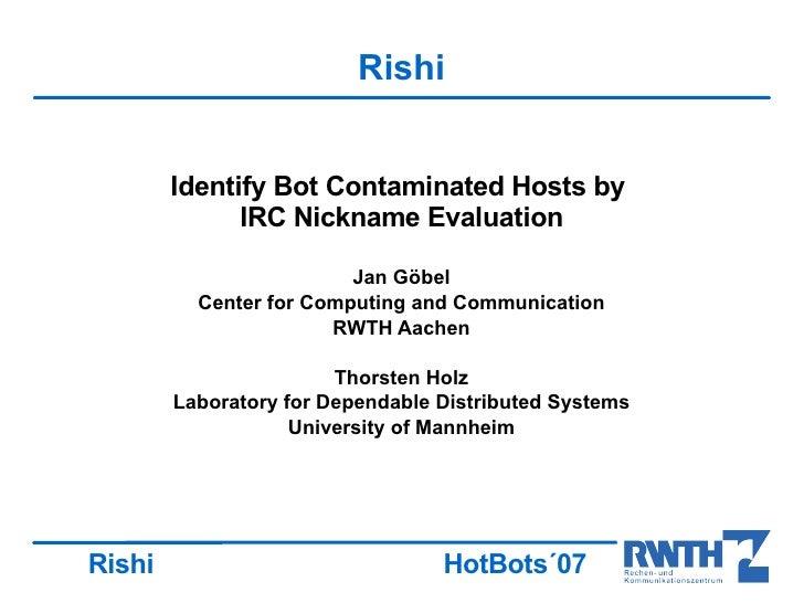 Rishi           Identify Bot Contaminated Hosts by               IRC Nickname Evaluation                           Jan Göb...