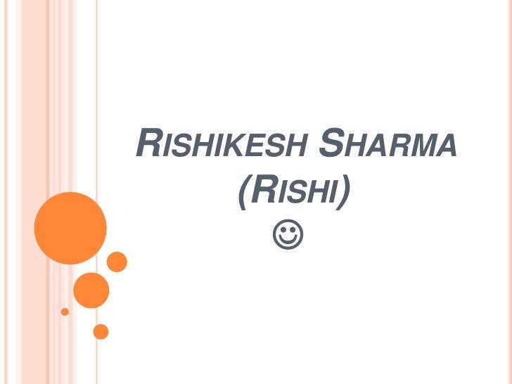 RISHIKESH SHARMA      (RISHI)        