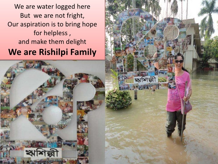 We are water logged here<br />But  we are not fright, <br />Our aspiration is to bring hope<br />for helpless ,<br />and m...
