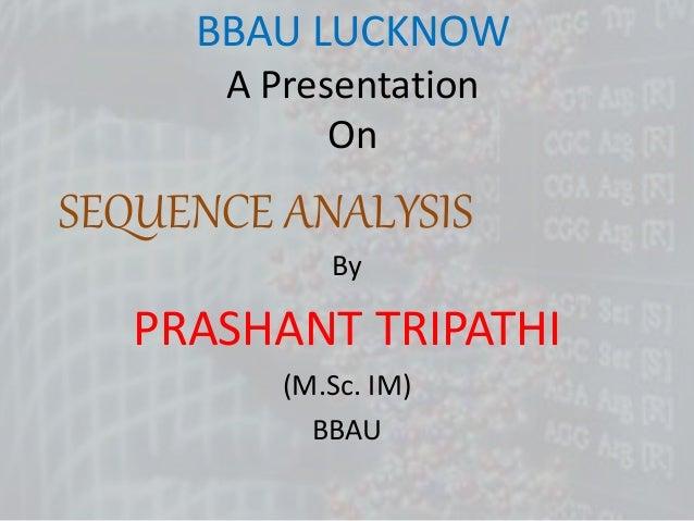 BBAU LUCKNOW A Presentation On By PRASHANT TRIPATHI (M.Sc. IM) BBAU SEQUENCE ANALYSIS