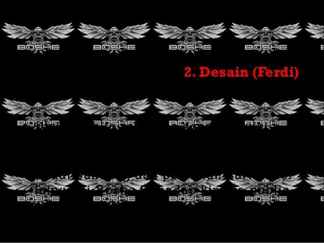 2. Desain (Ferdi)  • Divisi public relations dengan divisi design selalu memiliki hubungan yang baik dan mampu berkomunika...
