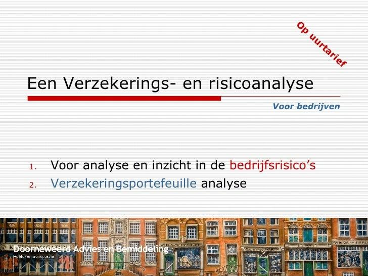 Een Verzekerings- en risicoanalyse <ul><li>Voor analyse en inzicht in de  bedrijfsrisico's  </li></ul><ul><li>Verzekerings...