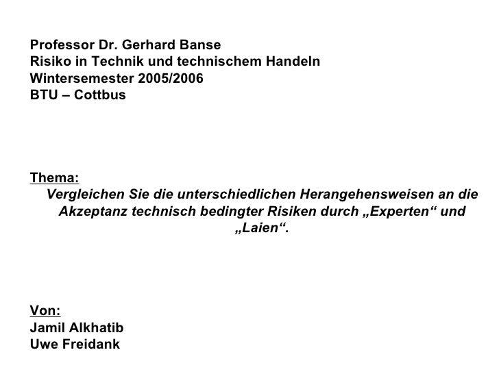 Professor Dr. Gerhard Banse Risiko in Technik und technischem Handeln Wintersemester 2005/2006 BTU – Cottbus     Thema...