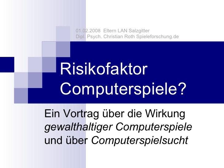 Risikofaktor Computerspiele?  Ein Vortrag über die Wirkung  gewalthaltiger Computerspiele und über  Computerspielsucht 01....