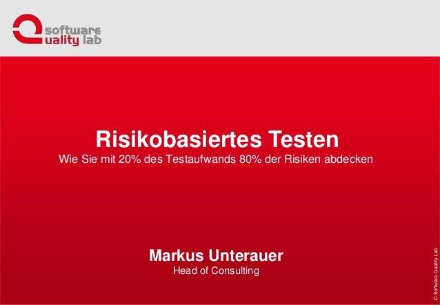 Wie Sie mit 20% des Testaufwands 80% der Risiken abdecken Markus Unterauer Head of Consulting Risikobasiertes Testen