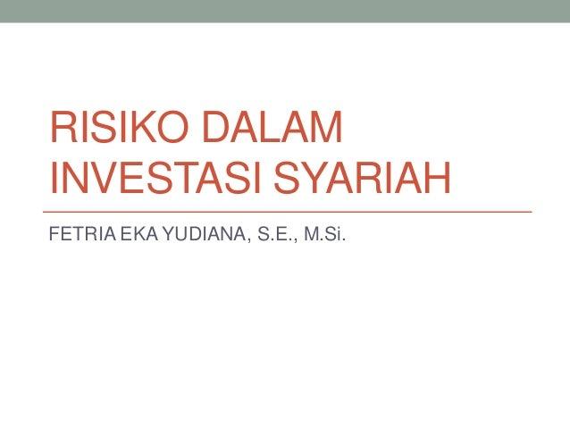 RISIKO DALAM INVESTASI SYARIAH FETRIA EKA YUDIANA, S.E., M.Si.