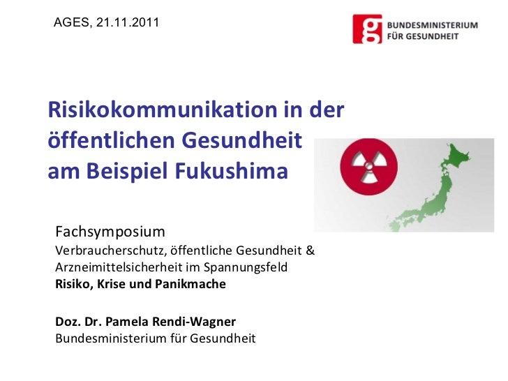 AGES, 21.11.2011RisikokommunikationinderöffentlichenGesundheitamBeispielFukushimaFachsymposiumVerbraucherschutz,öff...