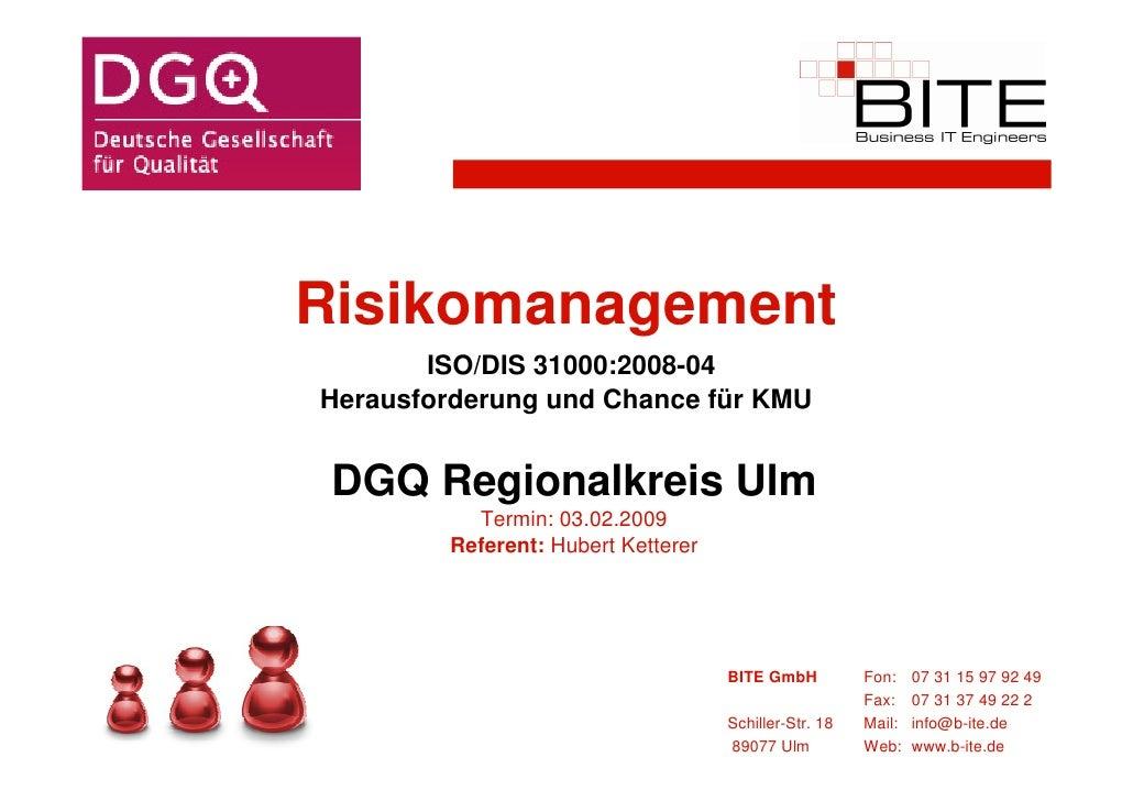 Risikomanagement        ISO/DIS 31000:2008-04 Herausforderung und Chance für KMU    DGQ Regionalkreis Ulm           Termin...