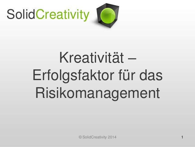 SolidCreativity  Kreativität – Erfolgsfaktor für das Risikomanagement © SolidCreativity 2014  1