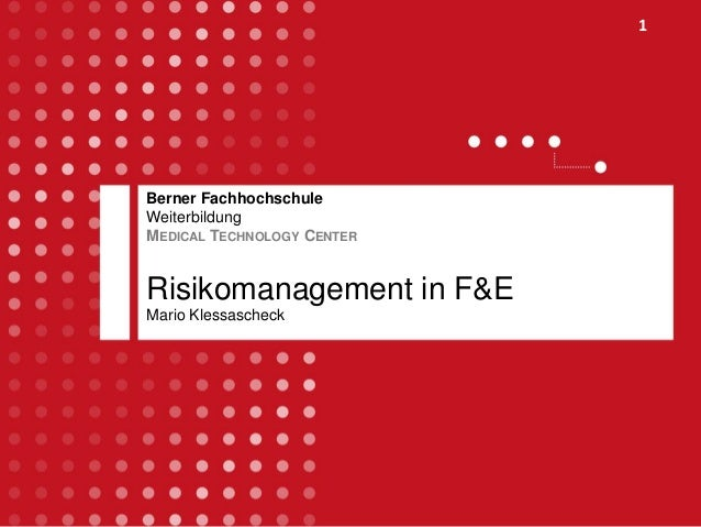 1 Berner Fachhochschule Weiterbildung MEDICAL TECHNOLOGY CENTER Risikomanagement in F&E Mario Klessascheck