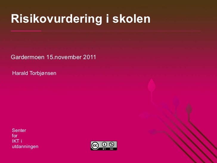 Risikovurdering i skolen Gardermoen 15.november 2011 Harald Torbjønsen