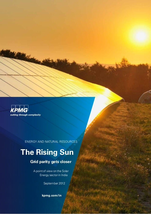 ENERGY AND NATURAL RESOURCES The Rising Sun Grid parity gets closer A point of view on the Solar Energy sector in India Se...