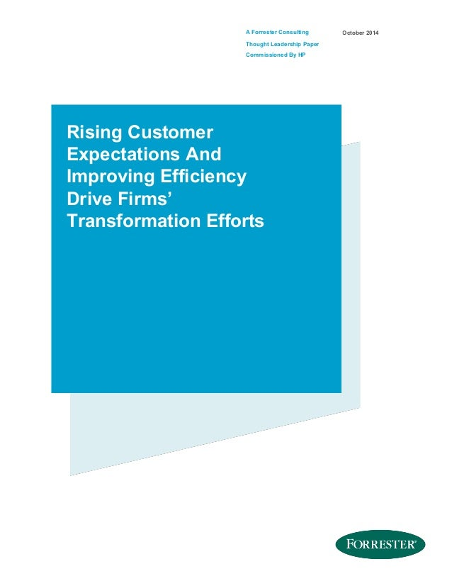A Forrester Consulting Thought Leadership Paper Commissioned By HP October 2014 Rising Customer Expectations And Improving...