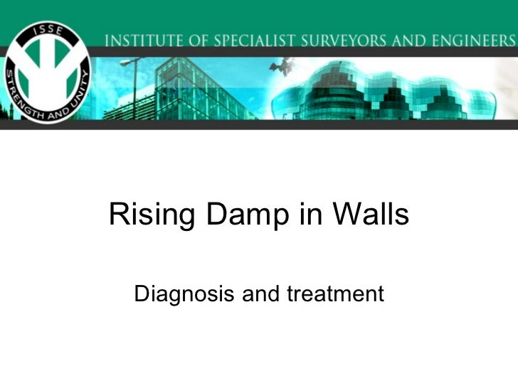Rising Damp in Walls Diagnosis and treatment