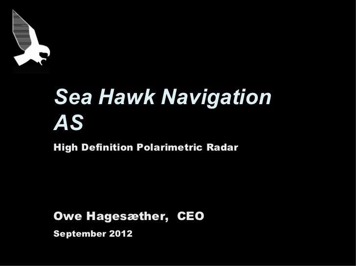 Sea Hawk NavigationASHigh Definition Polarimetric RadarOwe Hagesæther, CEOSeptember 2012