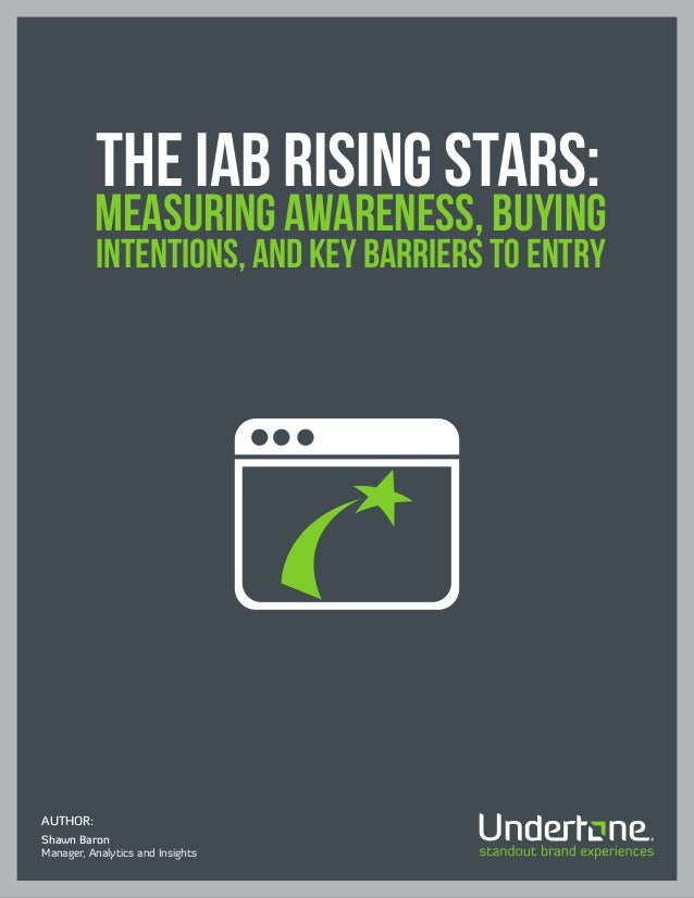 The IAB Rising Stars:          measuring awareness, buying          intentions, and key barriers to entryAUTHOR:Shawn Baro...