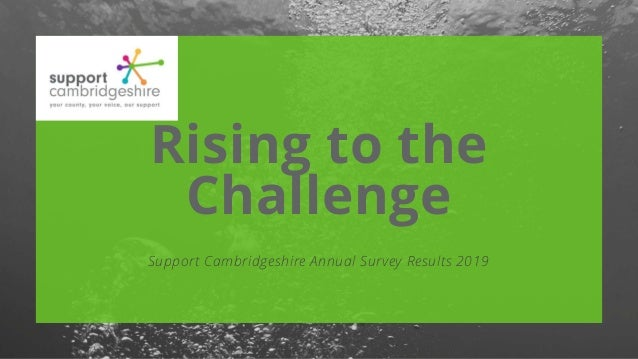 Rising to the Challenge Support Cambridgeshire Annual Survey Results 2019