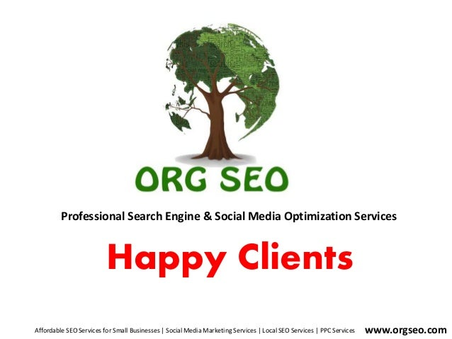Professional Search Engine & Social Media Optimization Services www.orgseo.com Happy Clients Affordable SEO Services for S...