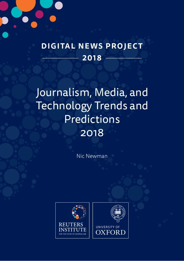 DIGITAL NEWS PROJECT 2018 Journalism, Media, and Technology Trends and Predictions 2018 Nic Newman