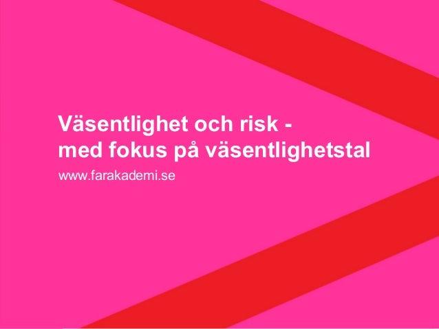 www.farakademi.se Väsentlighet och risk - med fokus på väsentlighetstal